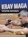 Krav Maga Weapon Defenses: The Contact Combat System of the Israel Defense Forces - David Kahn