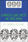 Wings Will Not Be Broken - Darryl Holmes