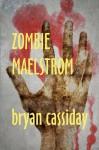 Zombie Maelstrom - Bryan Cassiday