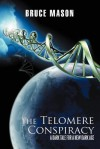 The Telomere Conspiracy: A Dark Tale for a New Dark Age - Bruce Mason