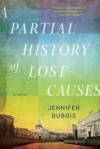 A Partial History of Lost Causes - Jennifer duBois