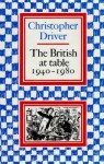 The British At Table, 1940 1980 - Christopher Driver