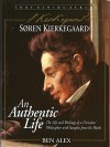 Soren Kierkegaard: An Authentic Life: The Life and Writings of an Extraordinary Christian Philosopher - Ben Alex