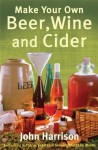 Make Your Own Beer, Wine and Cider - John Harrison