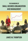 The Handbook of Small Business Organization and Management - James M. Thompson