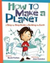 How to Make a Planet: A Step-By-Step Guide to Building the Earth - Kids Can Press Inc