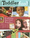 Toddlerhood: Scrapbooking Your Childs Early Years - Memory Makers Books, Heather A. Eades
