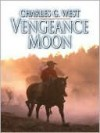 Vengeance Moon - Charles G. West
