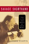 Savage Shorthand: The Life and Death of Isaac Babel - Jerome Charyn