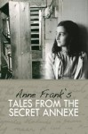 Anne Frank's Tales from the Secret Annex - Anne Frank