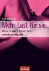 Mehr Lust für sie: Was Frauen beim Sex verrückt macht (German Edition) - Ian Kerner, Beate Gorman