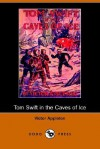 Tom Swift in the Caves of Ice, or, the Wreck of the Airship - Victor Appleton
