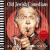 Old Jewish Comedians: A Blab! Storybook - Drew Friedman, Monte Beauchamp, Leonard Maltin