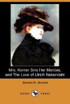 Mrs. Korner Sins Her Mercies and the Love of Ulrich Nebendahl (Dodo Press) - Jerome K. Jerome