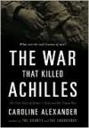The War That Killed Achilles - Caroline Alexander