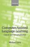 Computer-Assisted Language Learning: Context and Conceptualization - Michael Levy