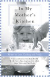 In My Mother's Kitchen: 25 Writers on Love, Cooking, and Family - Ruch Reichl, M.F.K. Fisher, Maya Angelou, Julie Sahni, Joyce White, Nigel Slater