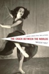 The Crack Between the Worlds: A Dancer's Memoir of Loss and Faith - Maggie Kast