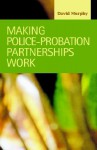 Making Police-Probation Partnerships Work (Criminal Justice) - David Murphy