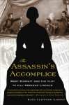 The Assassin's Accomplice: Mary Surratt and the Plot to Kill Abraham Lincoln - Kate Larson
