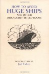 How to Avoid Huge Ships: And Other Implausibly Titled Books - Joel Rickett