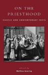 On the Priesthood: Classic and Contemporary Texts - Matthew Levering, Matthew Yevering