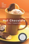 Hot Chocolate: 50 Heavenly Cups of Comfort (50 Series) - Fred Thompson
