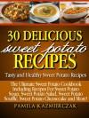 30 Delicious Sweet Potato Recipes - Tasty and Healthy Sweet Potato Recipes (The Ultimate Sweet Potato Cookbook Including Recipes For Sweet Potato Soup, ... Salad, Sweet Potato Souffle and More 1) - Pamela Kazmierczak