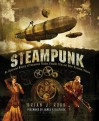 Steampunk: An Illustrated History of Fantastical Fiction, Fanciful Film and Other Victorian Visions - Brian J. Robb