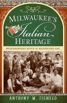 Milwaukee's Italian Heritage (WI): Mediterranean Roots in Midwestern Soil - Anthony M. Zignego