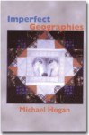 Imperfect Geographies - Michael Hogan