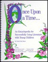 Once upon a Time ... an Encyclopedia for Successfully Using Literature With Youth/Pre-Kindergarten to Grade 2/No: J0470R - Carol Otis Hurst
