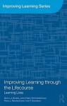 Improving Learning Through the Lifecourse: Learning Lives - Gert J.J. Biesta, Phil Hodkinson, Ivor F. Goodson, John Field