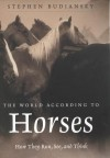 The World According to Horses: How They Run, See, and Think - Stephen Budiansky