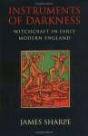 Instruments of Darkness: Witchcraft in Early Modern England - J. A. Sharpe