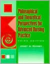 Philosophical and Theoretical Perspectives for Advanced Nursing Practice - Janet W. Kenney, William F. Cody