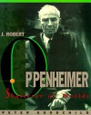 J. Robert Oppenheimer: Shatterer of Worlds - Peter Goodchild