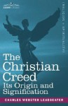 The Christian Creed: Its Origin and Signification - C.W. Leadbeater