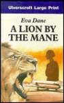 A Lion by the Mane - Eva Dane