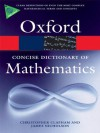 The Concise Oxford Dictionary of Mathematics (Oxford Paperback Reference) - Christopher Clapham, James Nicholson