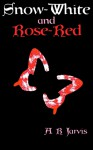 Snow-White and Rose-Red - A.R. Jarvis