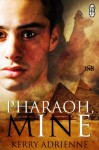 Pharaoh, Mine (A 1 Night Stand Story) - Kerry Adrienne