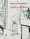 Jockum Nordstrom: En Pinne I Skogen / A Stick in the Wood - Jockum Nordstrom, Wisława Szymborska, César Vallejo
