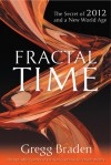 Fractal Time: The Secret of 2012 and a New World Age - Gregg Braden