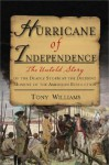 Hurricane of Independence: The Untold Story of the Deadly Storm at the Deciding Moment of the American Revolution - Tony Williams