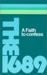 The Baptist Confession of Faith 1689: Or the Second London Confession with Scripture Proofs - Anonymous, Peter Masters