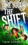 Time Square   The Shift (Time Square #1) - S.W. Lothian