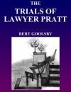 The Trials Of Lawyer Pratt - Bert Goolsby