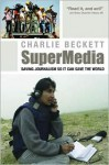 Supermedia: Saving Journalism So It Can Save The World - Charlie Beckett