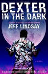 Dexter in the Dark: A Novel - Jeff Lindsay